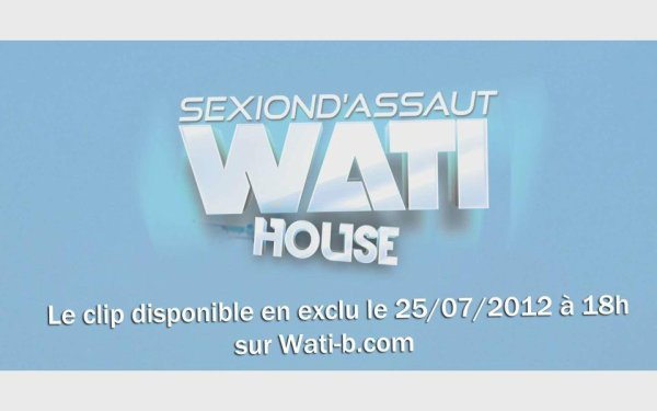 RDV MERCREDI 25 JUILLET - 18h SUR WATI-B.COM PR DECOUVRIR WATI HOUSE LE CLIP